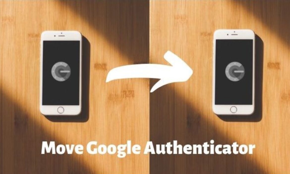 How to transfer your Google 2FA Authenticator to a new phone?